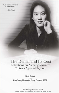 THE DENIAL AND ITS COST: REFLECTIONS ON NANKING MASSACRE 70 YEARS AGO AND BEYOND - Best Essays from Iris Chang Memorial Essay Contest 2007